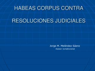 HABEAS CORPUS CONTRA   RESOLUCIONES JUDICIALES