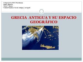 GRECIA  ANTIGUA Y SU ESPACIO GEOGRÁFICO