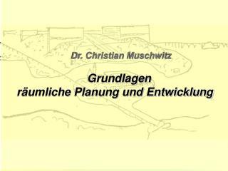 Dr. Christian  Muschwitz Grundlagen  räumliche Planung und Entwicklung