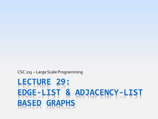 Lecture 29: Edge-list & Adjacency-List based Graphs