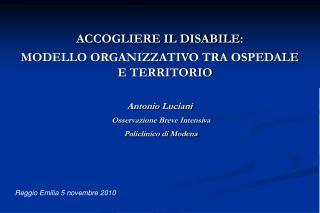 ACCOGLIERE IL DISABILE: MODELLO ORGANIZZATIVO TRA OSPEDALE E TERRITORIO  Antonio Luciani