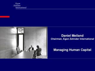 Daniel Meiland Chairman, Egon Zehnder International Managing Human Capital
