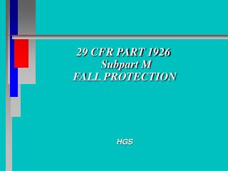 29 CFR PART 1926         Subpart M        FALL PROTECTION
