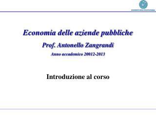 Economia delle aziende pubbliche Prof. Antonello  Zangrandi Anno accademico  20012-2013