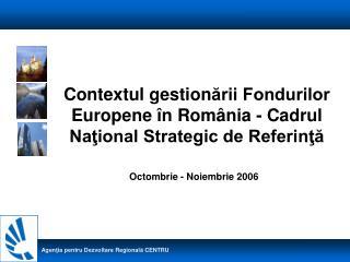 Contextul gestion ării Fondurilor Europene în România - Cadrul Naţional Strategic de Referinţă