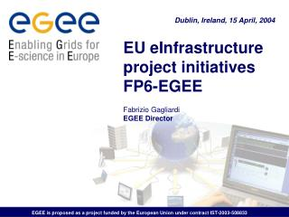 EU eInfrastructure project initiatives FP6-EGEE Fabrizio Gagliardi EGEE Director