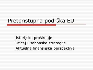 P retpristupna  podrška EU