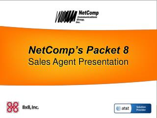 NetComp�s Packet 8 Sales Agent Presentation