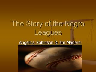 The Story of the Negro Leagues