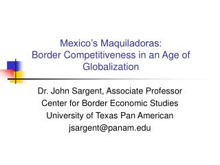 Mexico s Maquiladoras: Border Competitiveness in an Age of Globalization