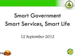 Smart Government Smart Services, Smart Life 12 September 2012