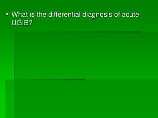 What is the differential diagnosis of acute UGIB?