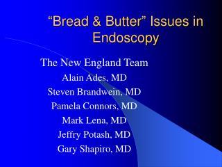 """Bread & Butter"" Issues in Endoscopy"