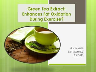 Green Tea Extract:   Enhances Fat Oxidation  During Exercise?