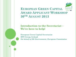 European Green Capital Award Applicant  Workshop 30 th  August 2013