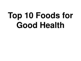 Top 10 Foods for Good Health