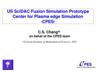 US SciDAC Fusion Simulation Prototype  Center for Plasma edge Simulation  -CPES-