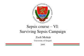 Sepsis course – VI: Surviving Sepsis Campaign Zsolt  Molnár  University of Szeged 2009