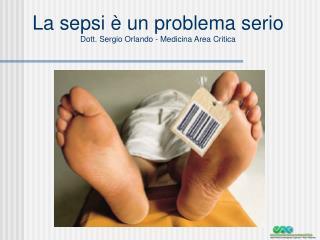 La sepsi è un problema serio Dott. Sergio Orlando - Medicina Area Critica