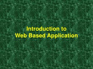 Introduction to  Web Based Application