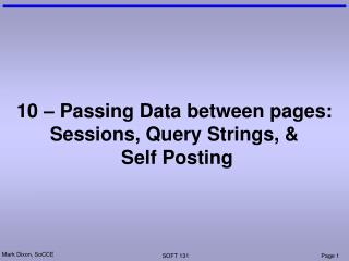 10 – Passing Data between pages: Sessions, Query Strings, &  Self Posting