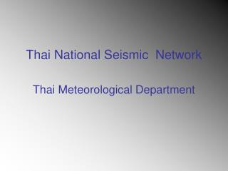Thai National Seismic  Network Thai Meteorological Department