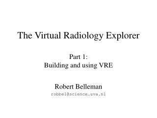 The Virtual Radiology Explorer Part 1: Building and using VRE