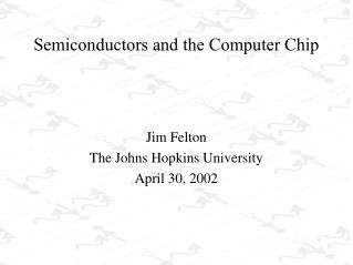 Semiconductors and the Computer Chip