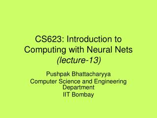 CS623: Introduction to Computing with Neural Nets (lecture-13)