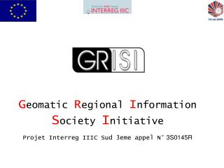 Geomatic Regional Information Society Initiative Projet Interreg IIIC Sud 3eme appel N  3S0145R