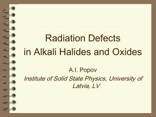 Radiation Defects  in Alkali Halides and Oxides A.I. Popov