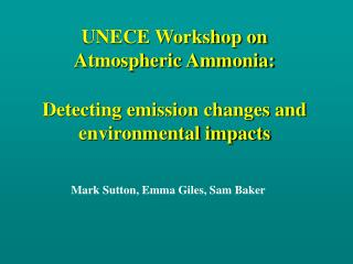 UNECE Workshop on  Atmospheric Ammonia:  Detecting emission changes and environmental impacts