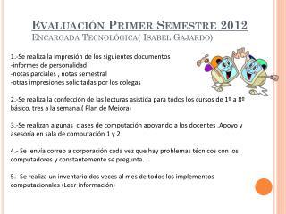 Evaluación Primer  Semestre 2012 Encargada Tecnológica( Isabel Gajardo)