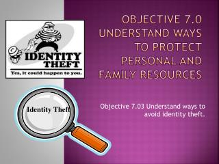 Objective 7.0 Understand ways to protect personal and family resources