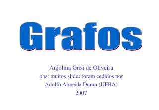 Anjolina Grisi de Oliveira obs: muitos slides foram cedidos por  Adolfo Almeida Duran UFBA 2007