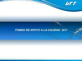 FONDO DE  APOYO A LA CALIDAD  2011