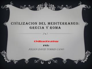 CIVILIZACION DEL MEDITERRANEO: GRECIA Y ROMA