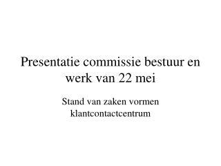 Presentatie commissie bestuur en werk van 22 mei