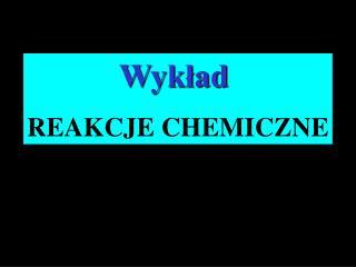 Wykład  REAKCJE CHEMICZNE