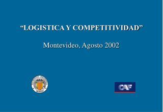 LOGISTICA Y COMPETITIVIDAD   Montevideo, Agosto 2002