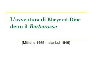 L�avventura di  Kheyr ed-Dine  detto il  Barbarossa