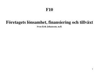 F10 Företagets lönsamhet, finansiering och tillväxt Sven-Erik Johansson, m.fl.