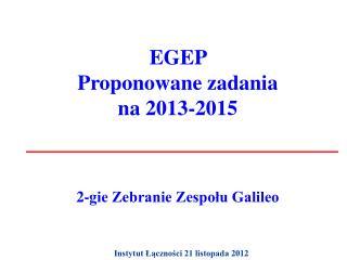 EGEP  Proponowane zadania  na 2013-2015 2-gie Zebranie Zespołu Galileo