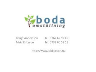 Bengt AnderssonTel. 0762 62 92 45 Mats EricssonTel. 0739 60 59 11 jobbcoach.nu