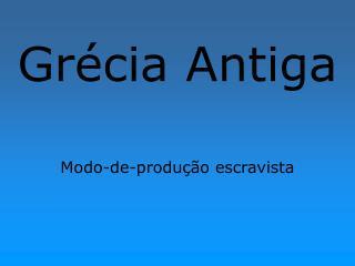 Grécia Antiga Modo-de-produção escravista
