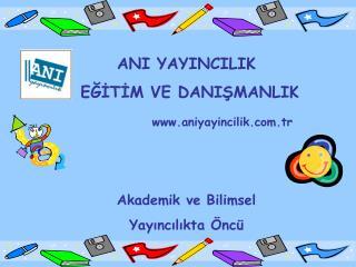 ANI YAYINCILIK  EĞİTİM VE DANIŞMANLIK                aniyayincilik.tr