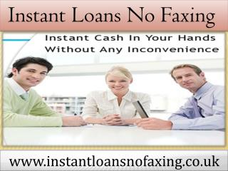 Instant Loans No Faxing-Quick Finance To Meet Fiscal Worries