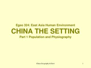 Egeo 324: East Asia Human Environment CHINA THE SETTING Part 1 Population and Physiography