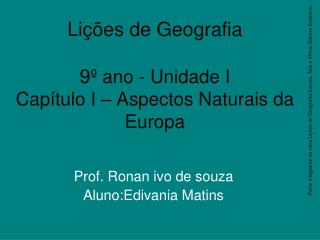 Lições de Geografia  9 º ano - Unidade I Capítulo I – Aspectos Naturais da Europa