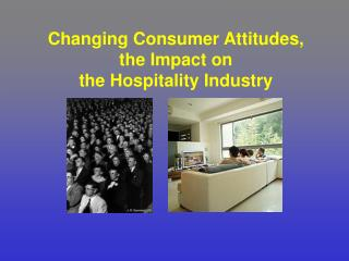 Changing Consumer Attitudes,  the Impact on  the Hospitality Industry